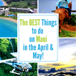 The Best Things to do in Maui in April & May!