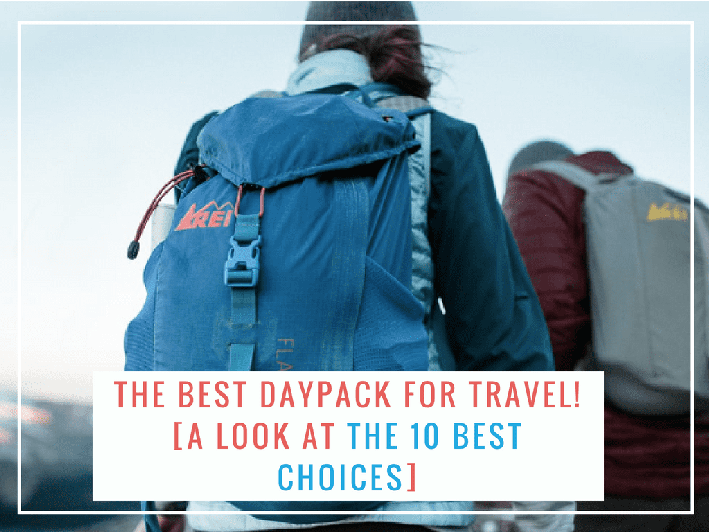 The Best Daypack for Travel! [A look at the 10 Best Choices]