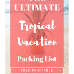 Tropical Vacation Getaway? We've got you covered with the ULTIMATE Tropical Vacation Packing List including a FREE printable so you can check off as you pack!! #vacation