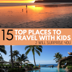 Top 15 places to travel with kids. From beaches to cities, we take a look at the top 15 places we have traveled with kids. Two will definitely surprise you, they surprised us as well. Get ready to take notes, these places are an absolutely amazing adventure with kids. #familytravel #travel #familyfun #travelwithkids