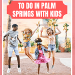 TOP 20 SUPER AMAZING THINGS TO DO IN PALM SPRINGS WITH KIDS! - Global Munchkin