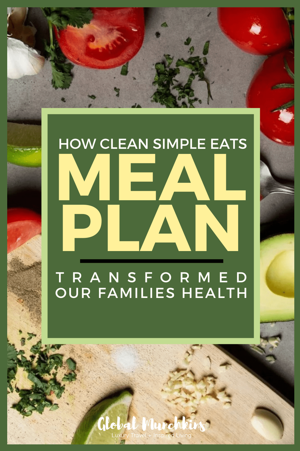 HOW CLEAN SIMPLE EATS MEAL PLAN TRANSFORMED OUR FAMILIES HEALTH - Global Munchkins