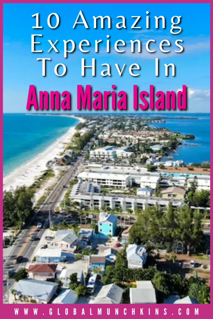 Pin 10 Amazing Experiences To Have In Anna Maria Island Global Munchkins