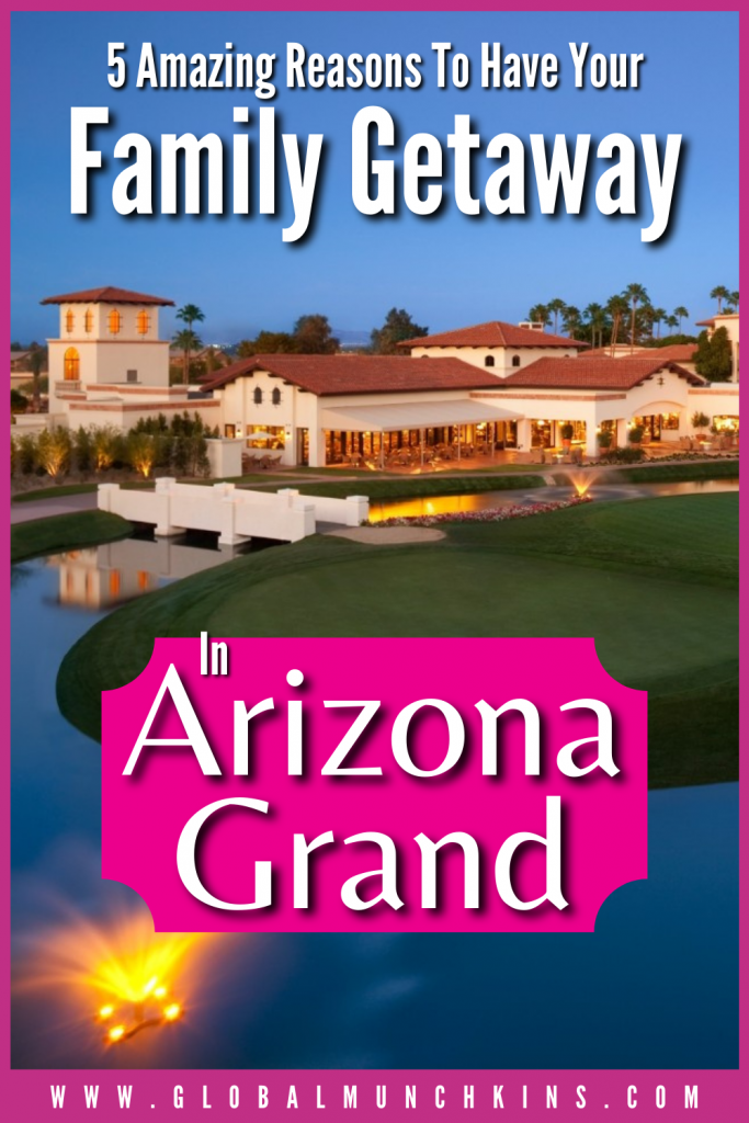 Pin 5 Amazing Reasons To Have Your Family Getaway In Arizona Grand Global Munchkins